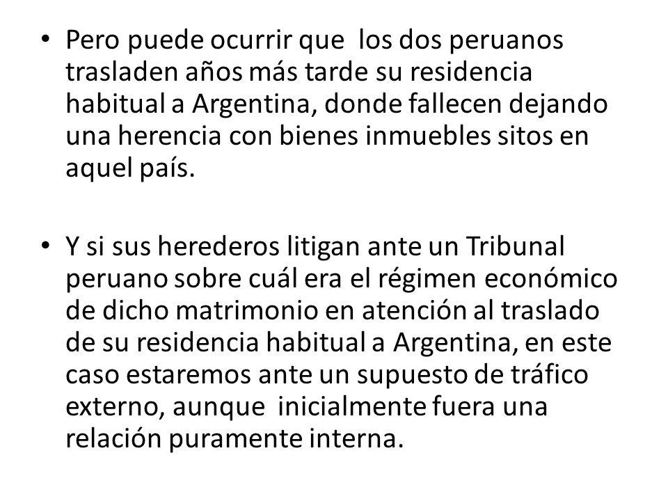 Pero puede ocurrir que los dos peruanos trasladen años más tarde su residencia habitual a Argentina, donde fallecen dejando una herencia con bienes in