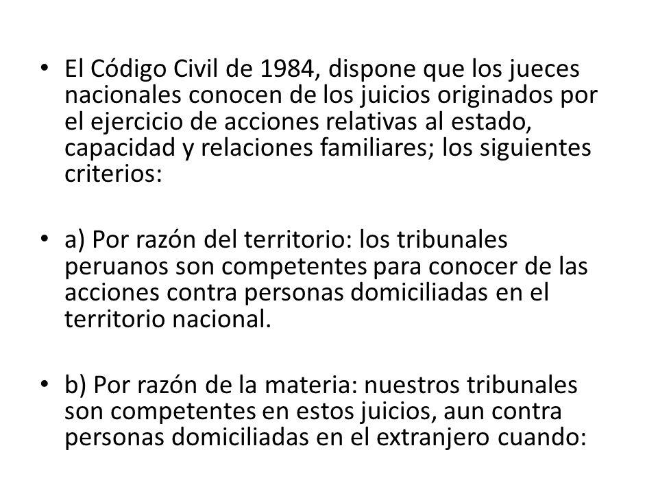 El Código Civil de 1984, dispone que los jueces nacionales conocen de los juicios originados por el ejercicio de acciones relativas al estado, capacid