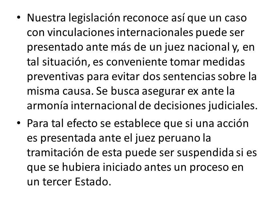 Nuestra legislación reconoce así que un caso con vinculaciones internacionales puede ser presentado ante más de un juez nacional y, en tal situación,