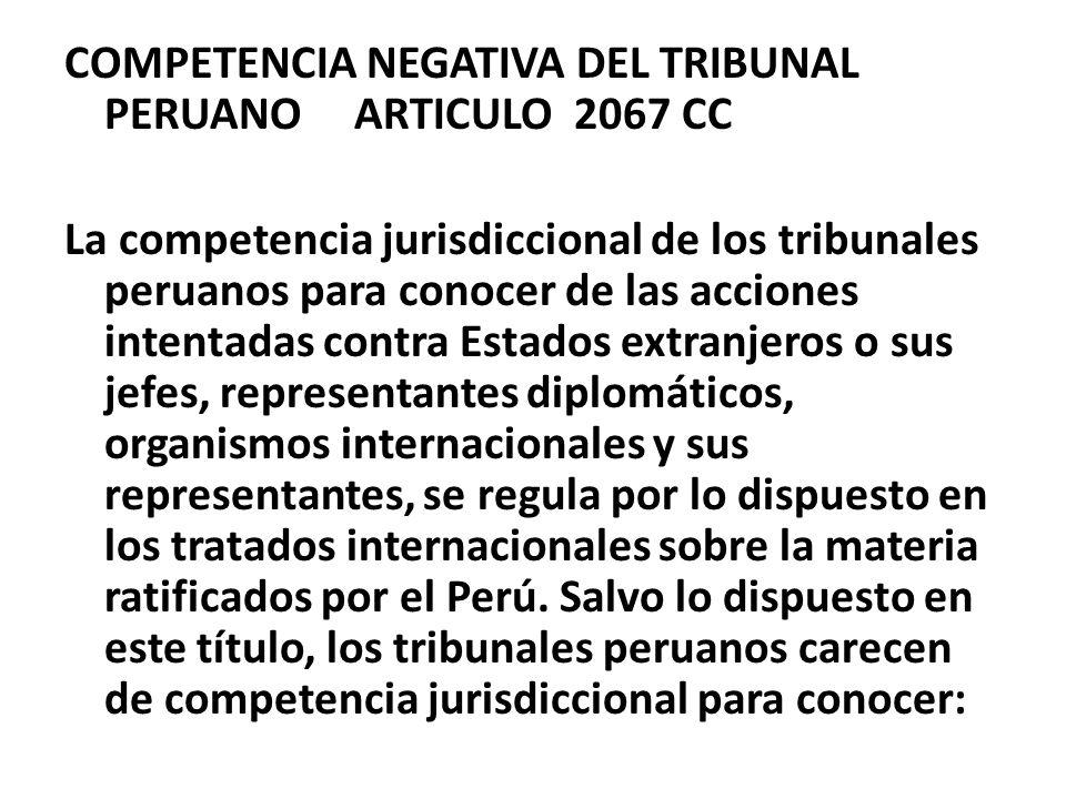 COMPETENCIA NEGATIVA DEL TRIBUNAL PERUANO ARTICULO 2067 CC La competencia jurisdiccional de los tribunales peruanos para conocer de las acciones inten