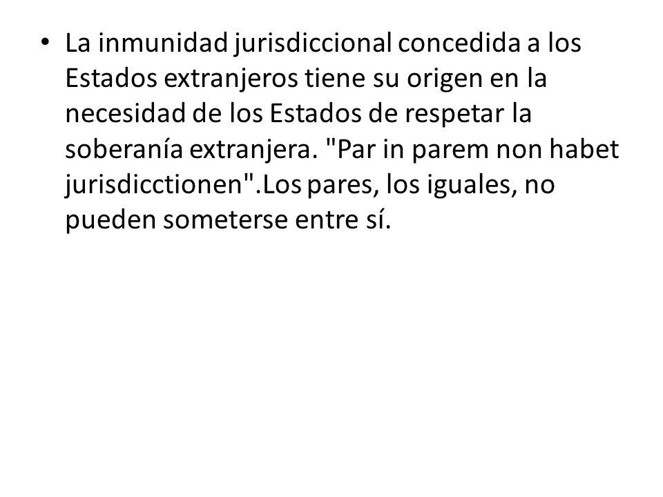 La inmunidad jurisdiccional concedida a los Estados extranjeros tiene su origen en la necesidad de los Estados de respetar la soberanía extranjera.