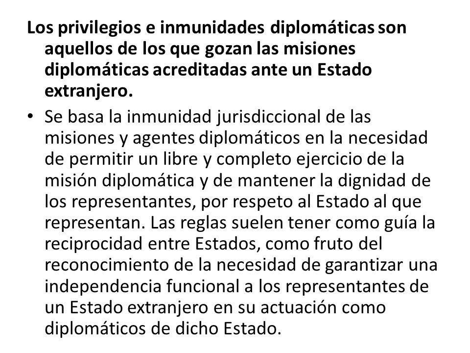 Los privilegios e inmunidades diplomáticas son aquellos de los que gozan las misiones diplomáticas acreditadas ante un Estado extranjero. Se basa la i