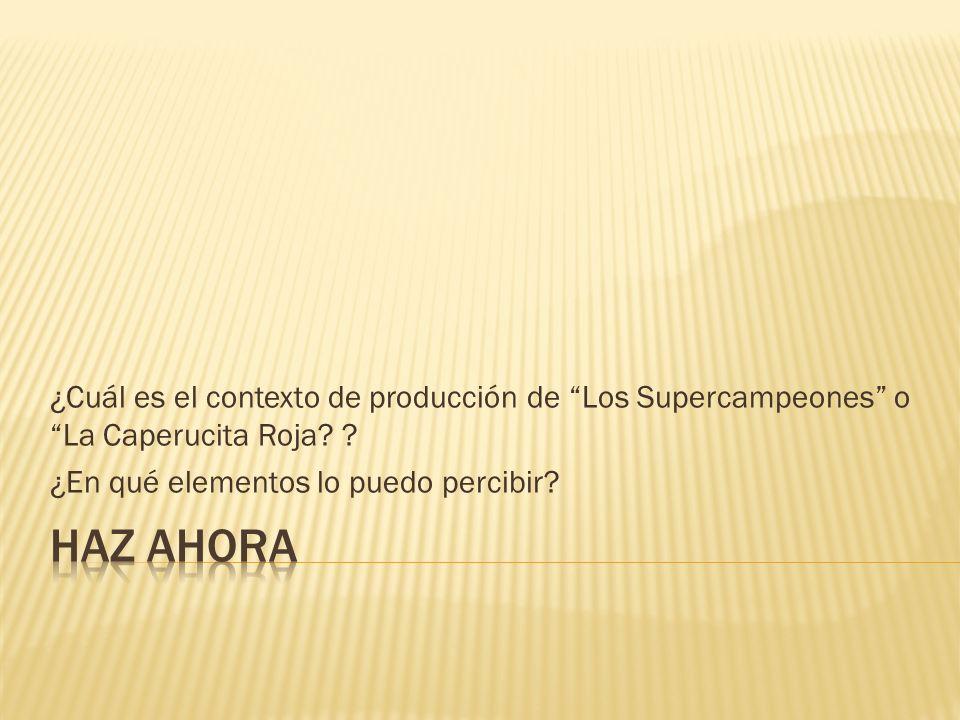 ¿Cuál es el contexto de producción de Los Supercampeones o La Caperucita Roja? ? ¿En qué elementos lo puedo percibir?