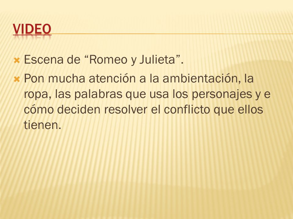 Escena de Romeo y Julieta. Pon mucha atención a la ambientación, la ropa, las palabras que usa los personajes y e cómo deciden resolver el conflicto q