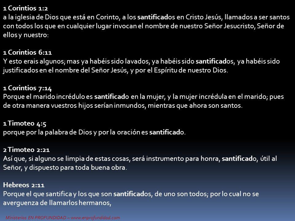 Ministerios EN PROFUNDIDAD – www.enprofundidad.com 1 Corintios 1:2 a la iglesia de Dios que está en Corinto, a los santificados en Cristo Jesús, llama