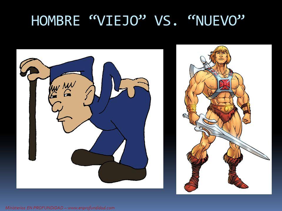 Ministerios EN PROFUNDIDAD – www.enprofundidad.com HOMBRE VIEJO VS. NUEVO