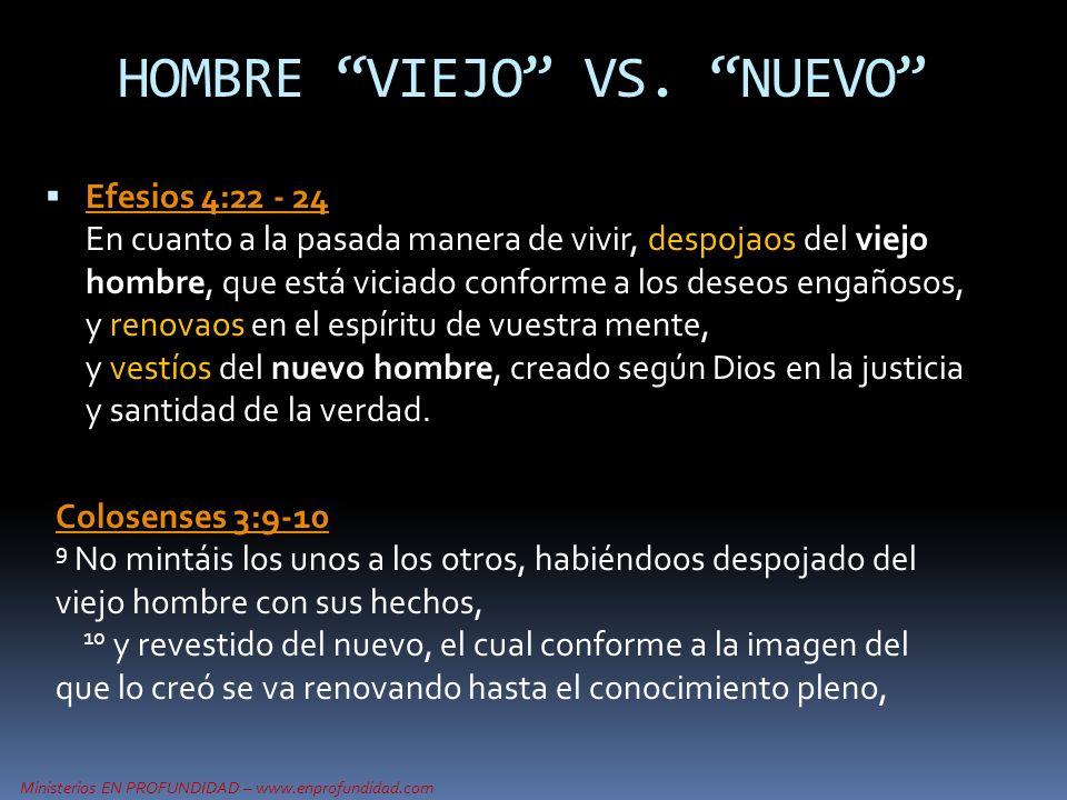 Ministerios EN PROFUNDIDAD – www.enprofundidad.com Efesios 4:22 - 24 En cuanto a la pasada manera de vivir, despojaos del viejo hombre, que está vicia