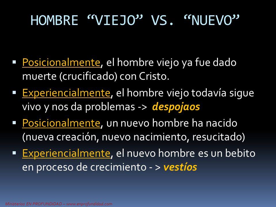 Ministerios EN PROFUNDIDAD – www.enprofundidad.com Posicionalmente, el hombre viejo ya fue dado muerte (crucificado) con Cristo. Experiencialmente, el
