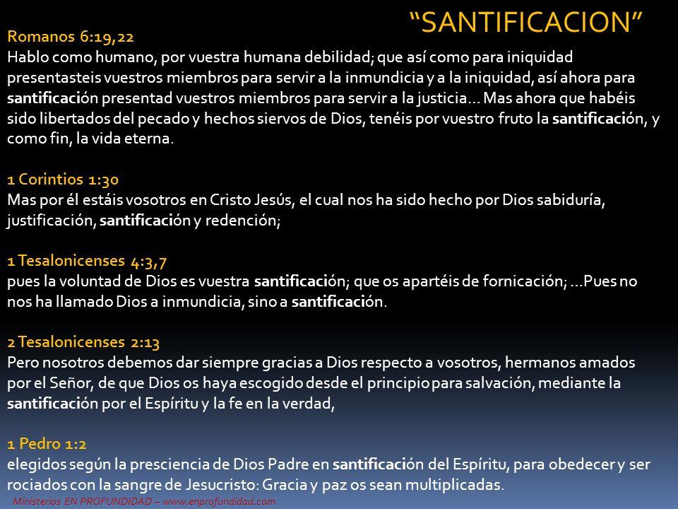 Romanos 6:19,22 Hablo como humano, por vuestra humana debilidad; que así como para iniquidad presentasteis vuestros miembros para servir a la inmundic