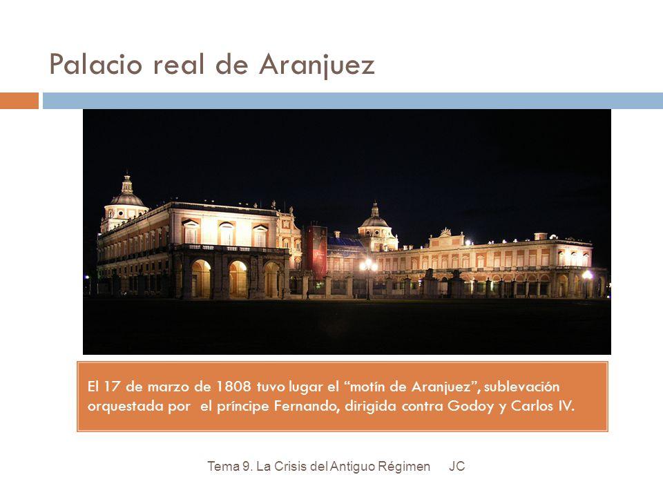 Palacio real de Aranjuez El 17 de marzo de 1808 tuvo lugar el motín de Aranjuez, sublevación orquestada por el príncipe Fernando, dirigida contra Godo
