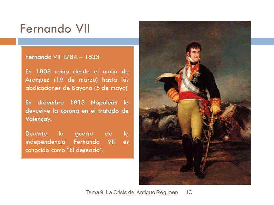 Fernando VII Fernando VII 1784 – 1833 En 1808 reina desde el motín de Aranjuez (19 de marzo) hasta las abdicaciones de Bayona (5 de mayo) En diciembre