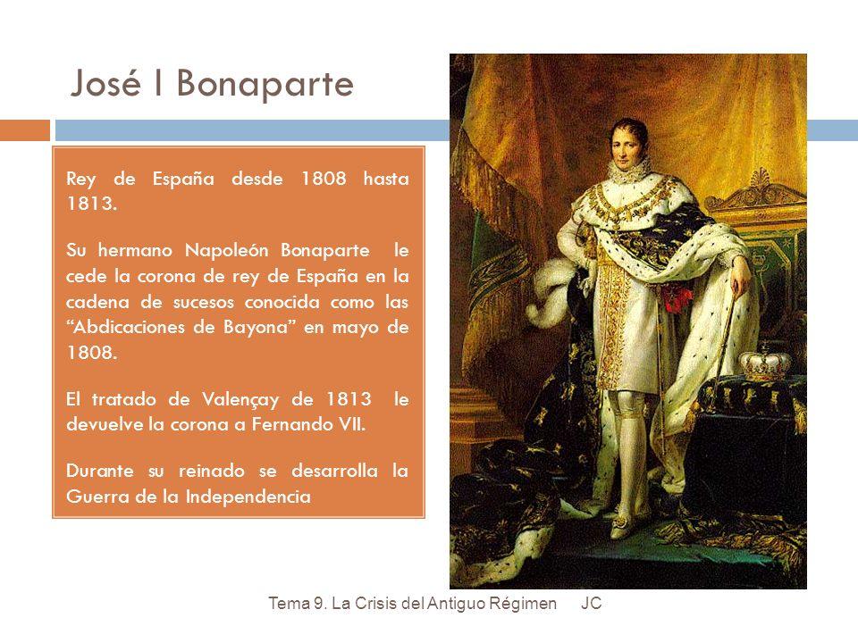 José I Bonaparte Rey de España desde 1808 hasta 1813. Su hermano Napoleón Bonaparte le cede la corona de rey de España en la cadena de sucesos conocid