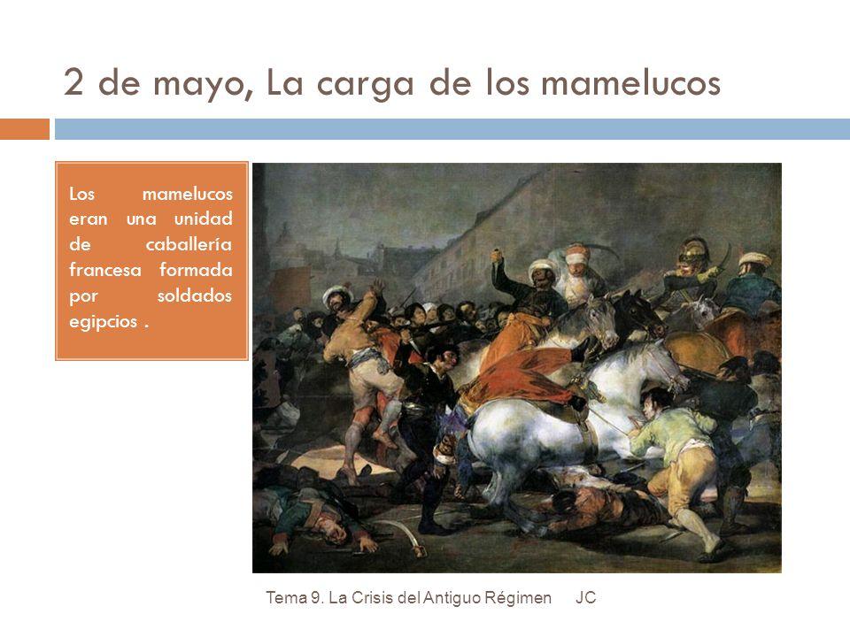 2 de mayo, La carga de los mamelucos Los mamelucos eran una unidad de caballería francesa formada por soldados egipcios. JCTema 9. La Crisis del Antig