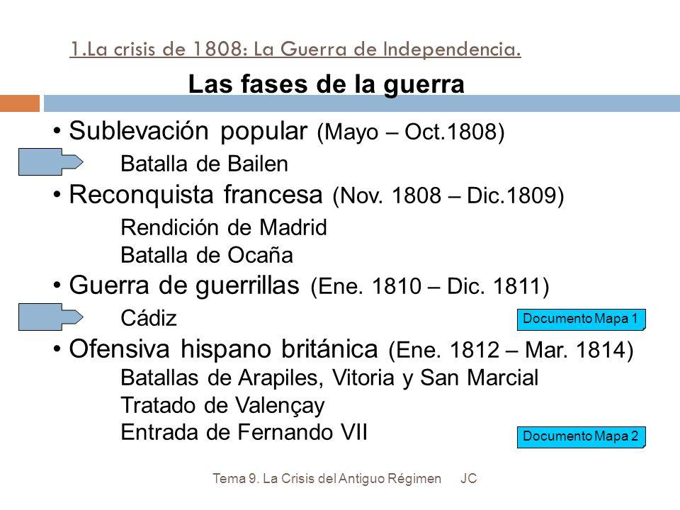 1.La crisis de 1808: La Guerra de Independencia. JCTema 9. La Crisis del Antiguo Régimen Las fases de la guerra Sublevación popular (Mayo – Oct.1808)