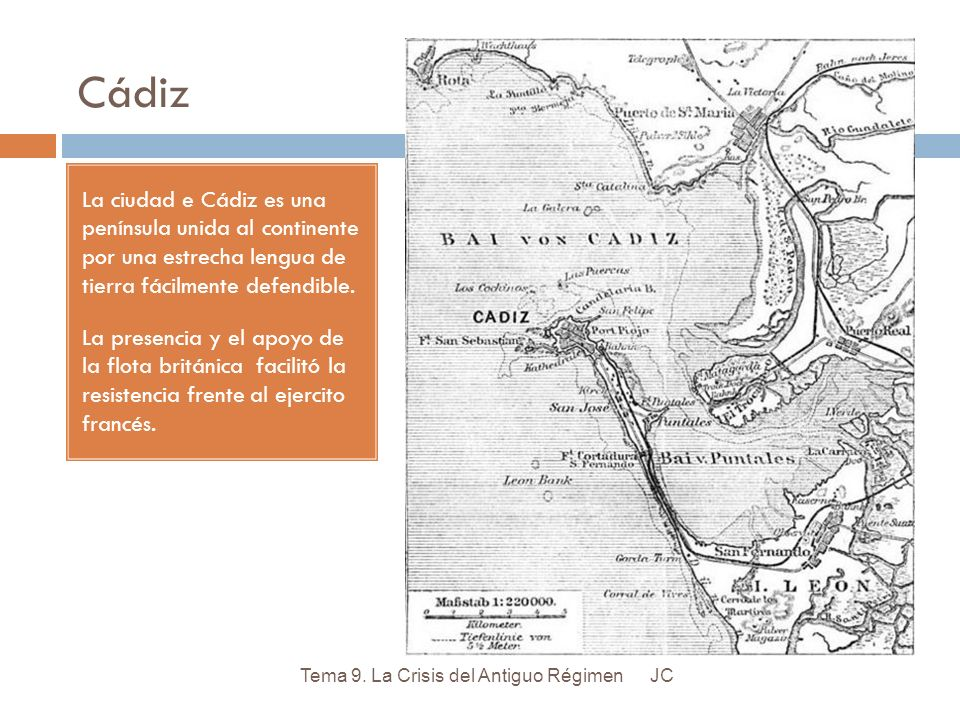 Cádiz La ciudad e Cádiz es una península unida al continente por una estrecha lengua de tierra fácilmente defendible. La presencia y el apoyo de la fl