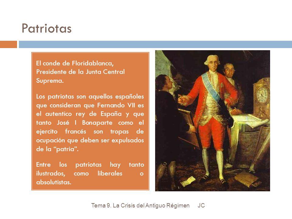 Patriotas El conde de Floridablanca, Presidente de la Junta Central Suprema. Los patriotas son aquellos españoles que consideran que Fernando VII es e