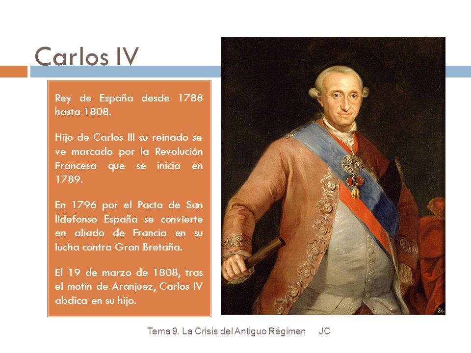 Carlos IV Rey de España desde 1788 hasta 1808. Hijo de Carlos III su reinado se ve marcado por la Revolución Francesa que se inicia en 1789. En 1796 p