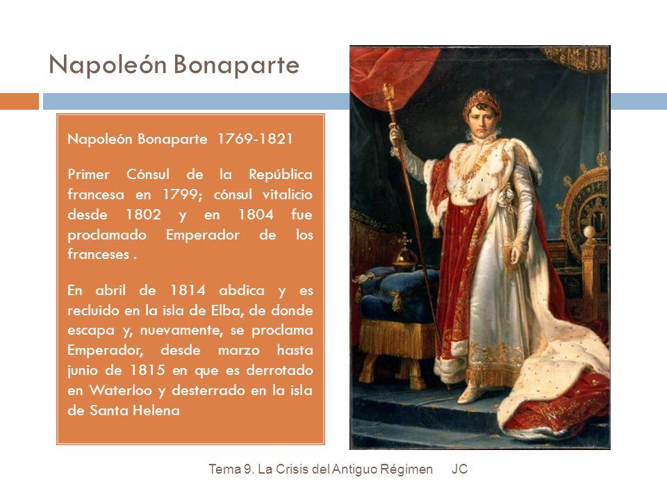 Napoleón Bonaparte Napoleón Bonaparte 1769-1821 Primer Cónsul de la República francesa en 1799; cónsul vitalicio desde 1802 y en 1804 fue proclamado E