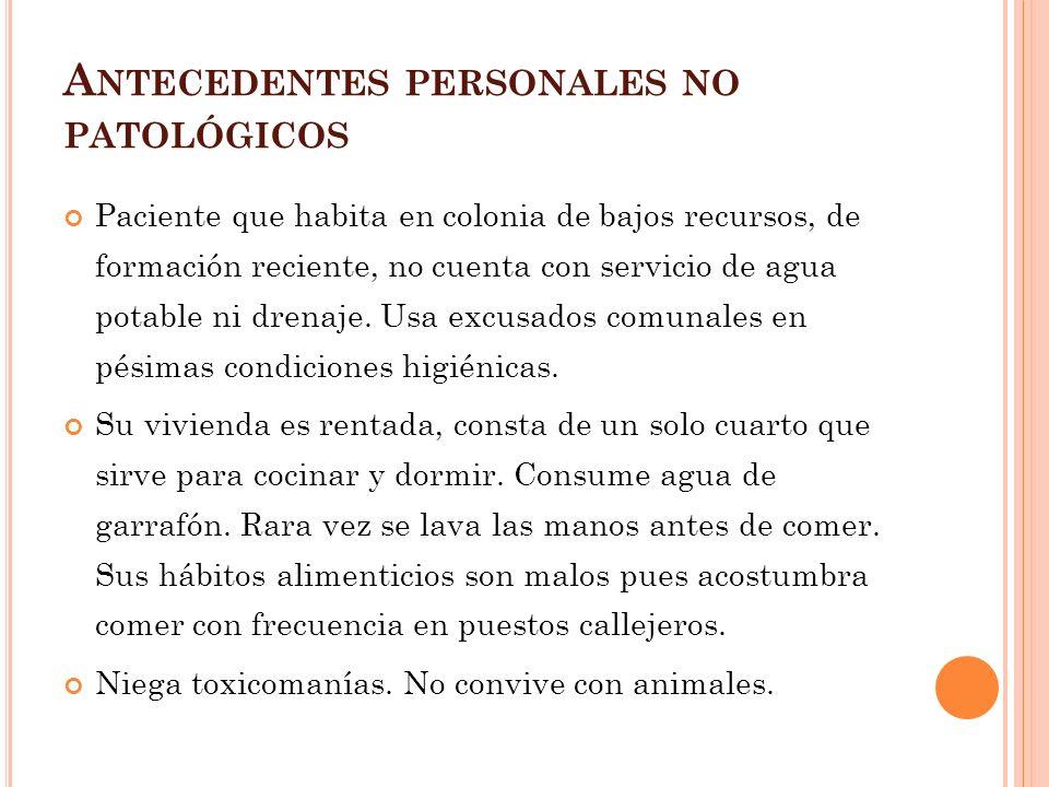 A NTECEDENTES PERSONALES PATOLÓGICOS Quirúrgicos negados.