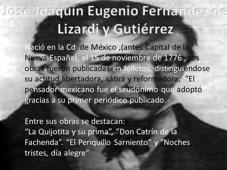 Nació en la Cd. de México,(antes Capital de la Nueva España), el 15 de noviembre de 1776, sus obras fueron publicadas en folletos, distinguiéndose su