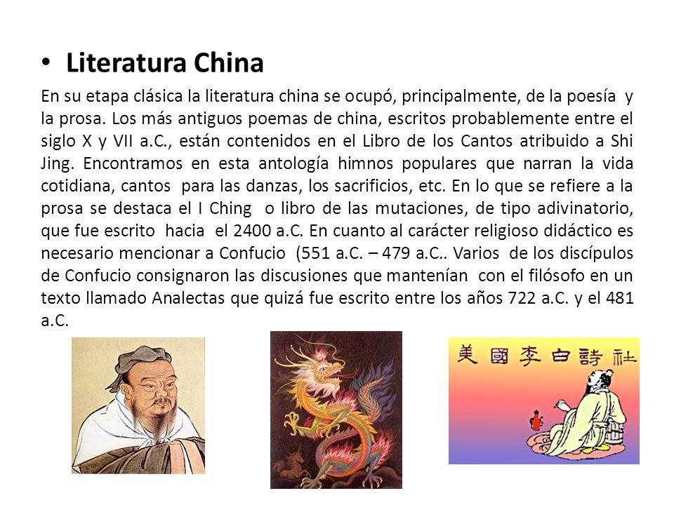 Literatura China En su etapa clásica la literatura china se ocupó, principalmente, de la poesía y la prosa. Los más antiguos poemas de china, escritos