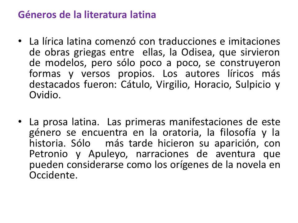 Géneros de la literatura latina La lírica latina comenzó con traducciones e imitaciones de obras griegas entre ellas, la Odisea, que sirvieron de mode