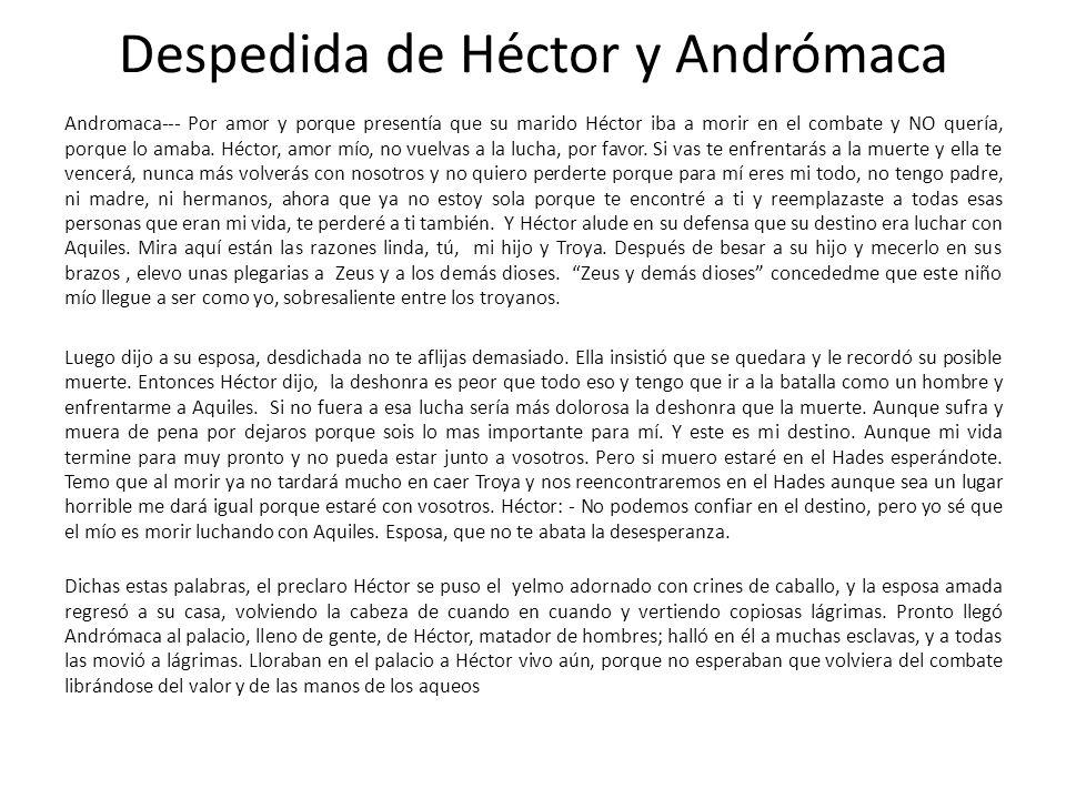 Despedida de Héctor y Andrómaca Andromaca--- Por amor y porque presentía que su marido Héctor iba a morir en el combate y NO quería, porque lo amaba.