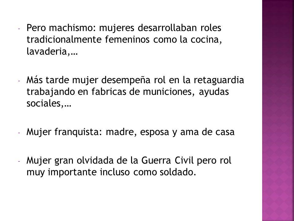 - Pero machismo: mujeres desarrollaban roles tradicionalmente femeninos como la cocina, lavaderia,… - Más tarde mujer desempeña rol en la retaguardia