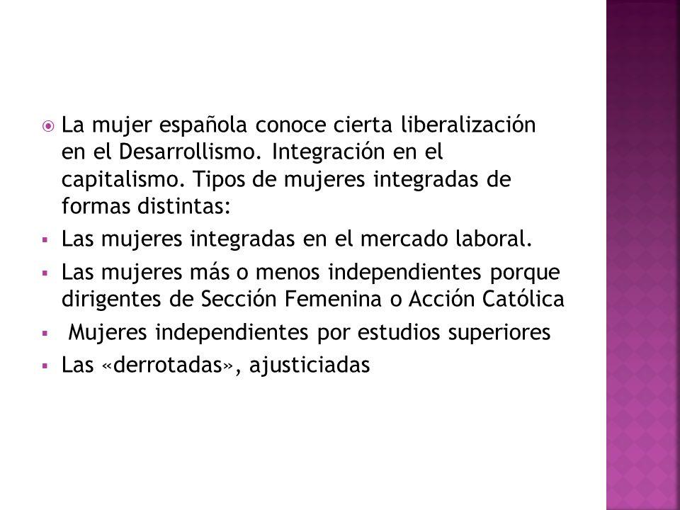 La mujer española conoce cierta liberalización en el Desarrollismo. Integración en el capitalismo. Tipos de mujeres integradas de formas distintas: La