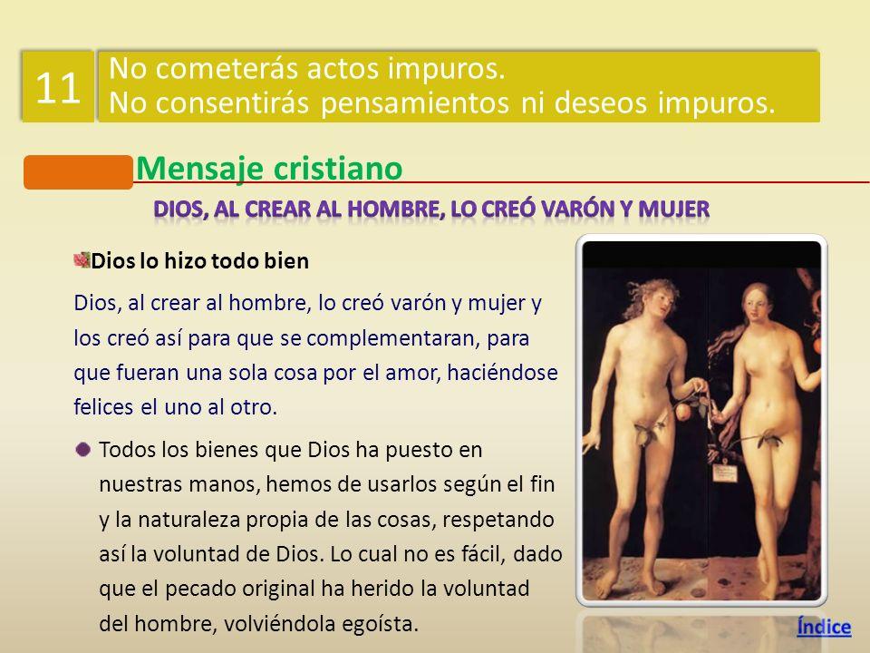 Mensaje cristiano Dios lo hizo todo bien Dios, al crear al hombre, lo creó varón y mujer y los creó así para que se complementaran, para que fueran un