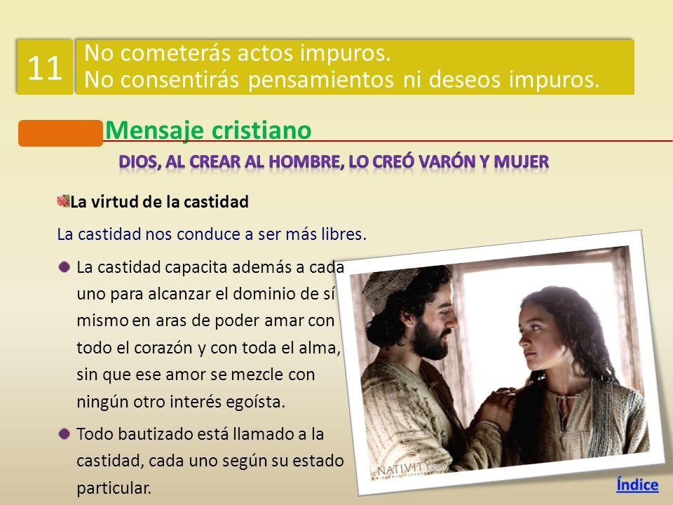 Mensaje cristiano La virtud de la castidad La castidad nos conduce a ser más libres. La castidad capacita además a cada uno para alcanzar el dominio d