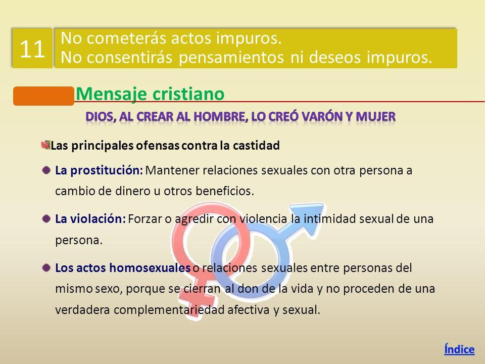 Mensaje cristiano Las principales ofensas contra la castidad La prostitución: Mantener relaciones sexuales con otra persona a cambio de dinero u otros