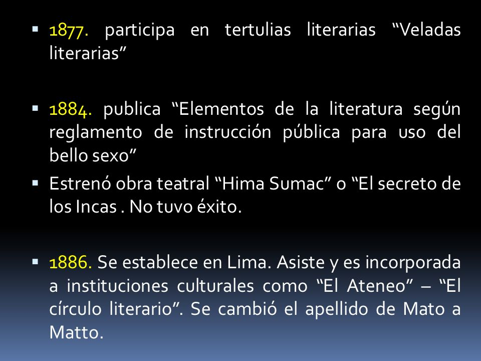 1877. participa en tertulias literarias Veladas literarias 1884. publica Elementos de la literatura según reglamento de instrucción pública para uso d