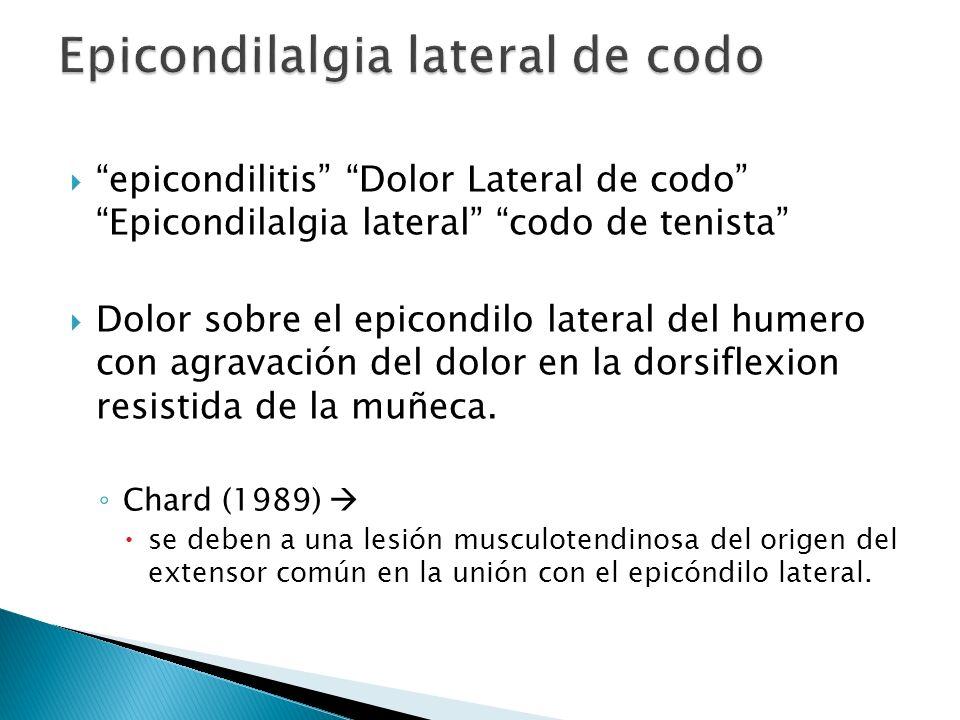 epicondilitis Dolor Lateral de codo Epicondilalgia lateral codo de tenista Dolor sobre el epicondilo lateral del humero con agravación del dolor en la