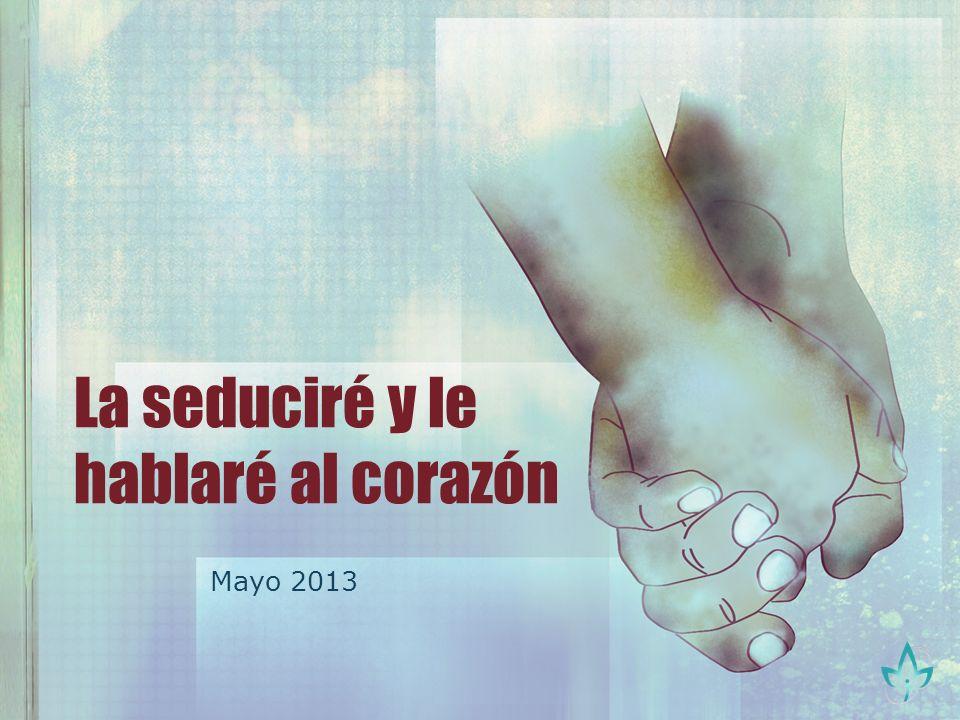 La seduciré y le hablaré al corazón Mayo 2013