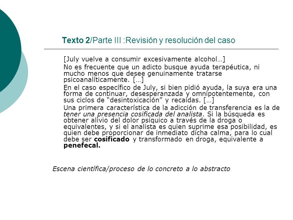 Texto 2/Parte III :Revisión y resolución del caso [July vuelve a consumir excesivamente alcohol…] No es frecuente que un adicto busque ayuda terapéuti