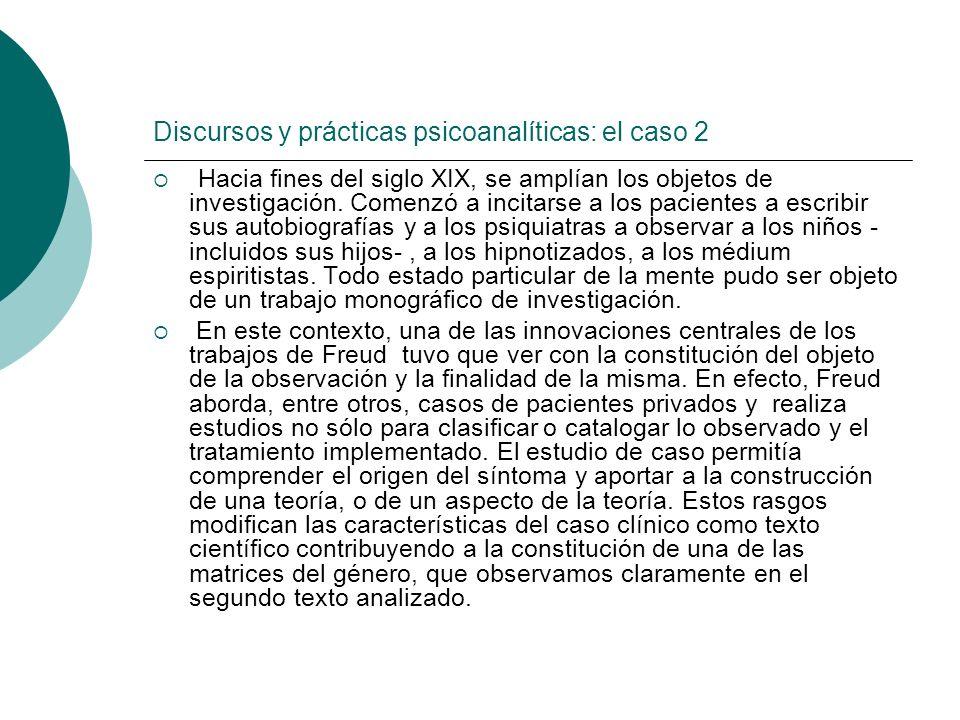 Discursos y prácticas psicoanalíticas: el caso 2 Hacia fines del siglo XIX, se amplían los objetos de investigación. Comenzó a incitarse a los pacient