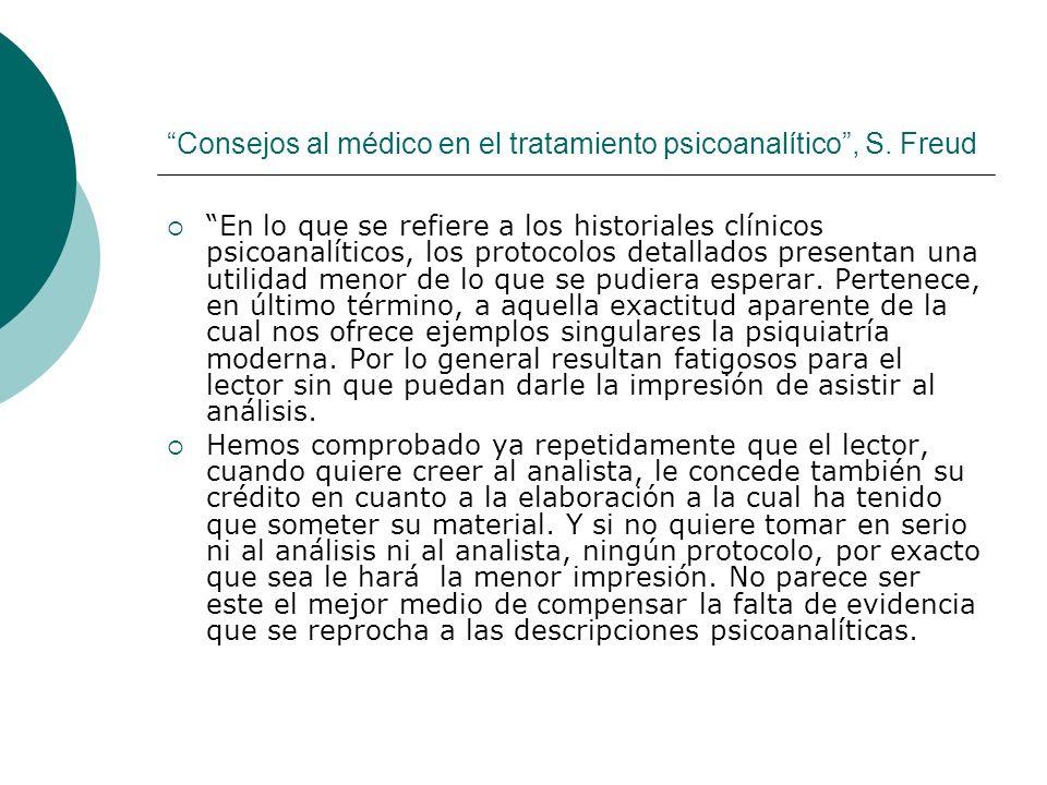 Consejos al médico en el tratamiento psicoanalítico, S. Freud En lo que se refiere a los historiales clínicos psicoanalíticos, los protocolos detallad