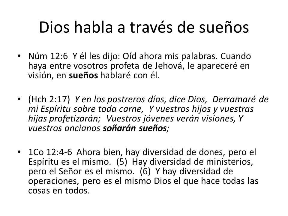 Dios habla a través de sueños Núm 12:6 Y él les dijo: Oíd ahora mis palabras. Cuando haya entre vosotros profeta de Jehová, le apareceré en visión, en
