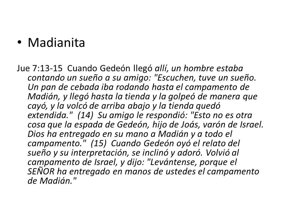 Madianita Jue 7:13-15 Cuando Gedeón llegó allí, un hombre estaba contando un sueño a su amigo: