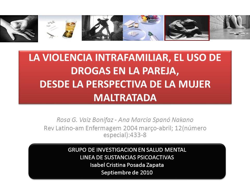LA VIOLENCIA INTRAFAMILIAR, EL USO DE DROGAS EN LA PAREJA, DESDE LA PERSPECTIVA DE LA MUJER MALTRATADA Rosa G. Vaiz Bonifaz - Ana Marcia Spanó Nakano