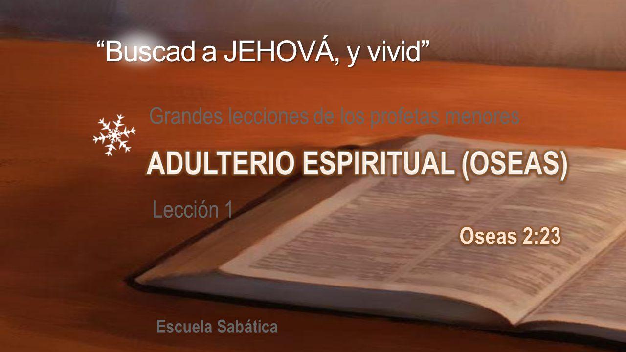 Grandes lecciones de los profetas menores Lección 1 Escuela Sabática Buscad a JEHOVÁ, y vivid