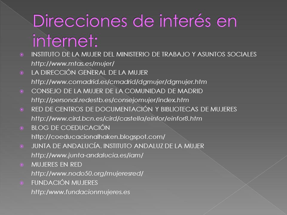 INSTITUTO DE LA MUJER DEL MINISTERIO DE TRABAJO Y ASUNTOS SOCIALES http://www.mtas.es/mujer/ LA DIRECCIÓN GENERAL DE LA MUJER http://www.comadrid.es/c