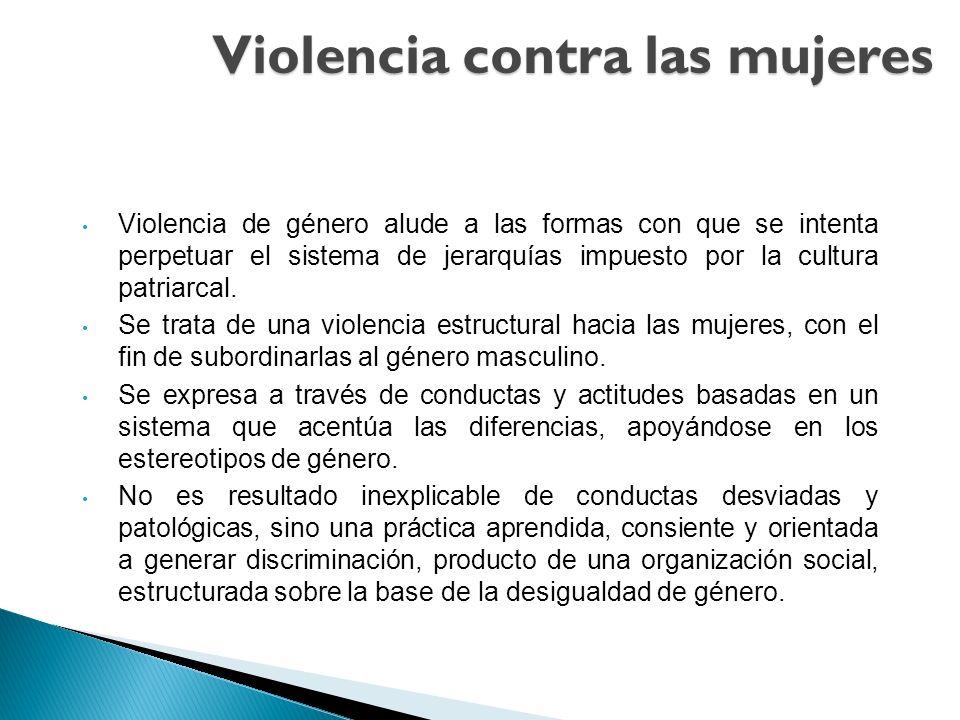 Violencia de género alude a las formas con que se intenta perpetuar el sistema de jerarquías impuesto por la cultura patriarcal. Se trata de una viole