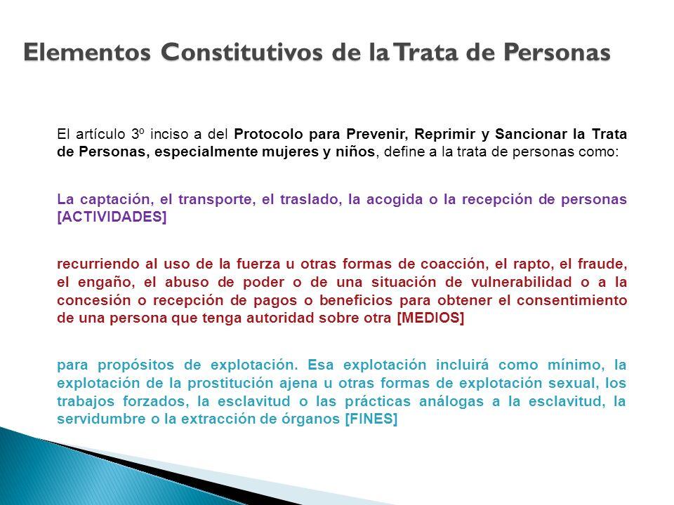El artículo 3º inciso a del Protocolo para Prevenir, Reprimir y Sancionar la Trata de Personas, especialmente mujeres y niños, define a la trata de pe