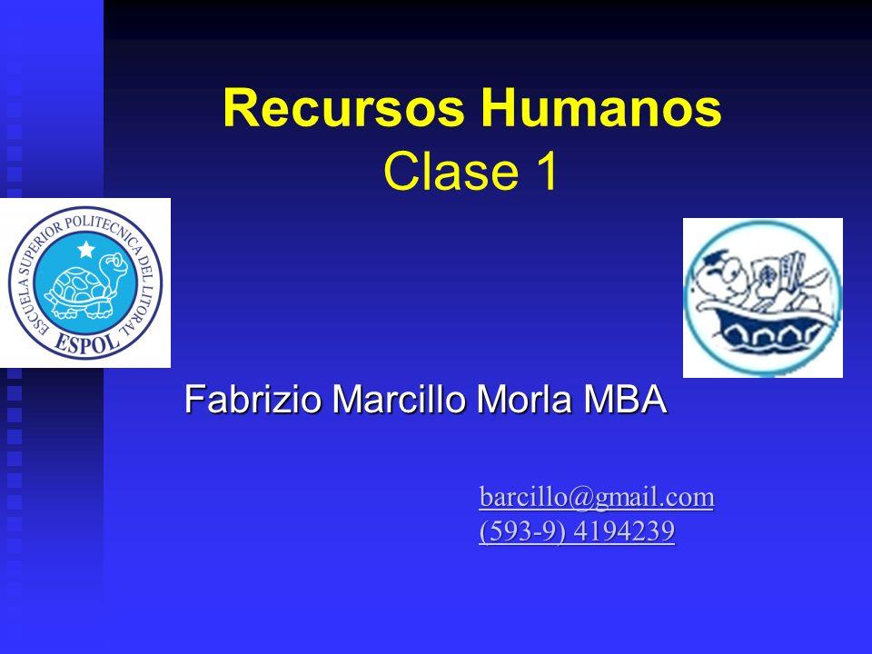 Recursos Humanos Clase 1 Fabrizio Marcillo Morla MBA barcillo@gmail.com (593-9) 4194239 (593-9) 4194239