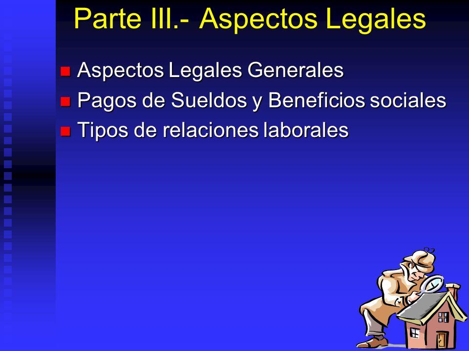 Parte III.- Aspectos Legales Aspectos Legales Generales Aspectos Legales Generales Pagos de Sueldos y Beneficios sociales Pagos de Sueldos y Beneficio