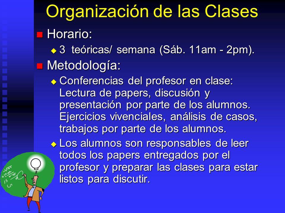 Organización de las Clases Horario: Horario: 3 teóricas/ semana (Sáb. 11am - 2pm). 3 teóricas/ semana (Sáb. 11am - 2pm). Metodología: Metodología: Con