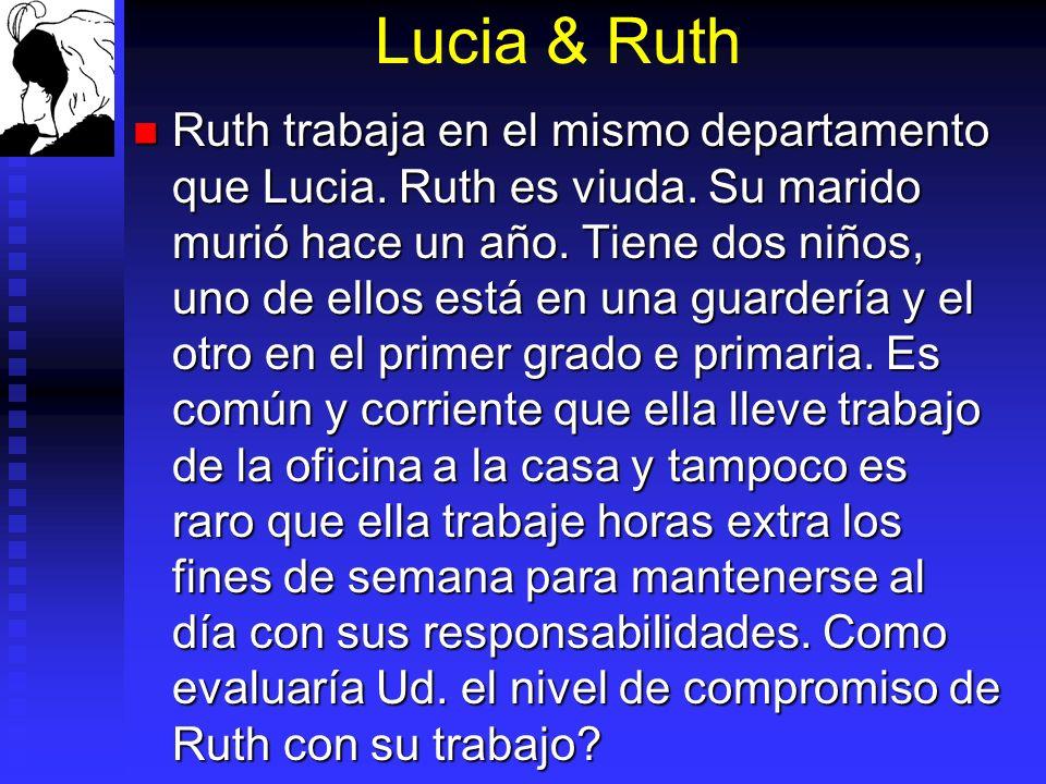 Lucia & Ruth Ruth trabaja en el mismo departamento que Lucia. Ruth es viuda. Su marido murió hace un año. Tiene dos niños, uno de ellos está en una gu