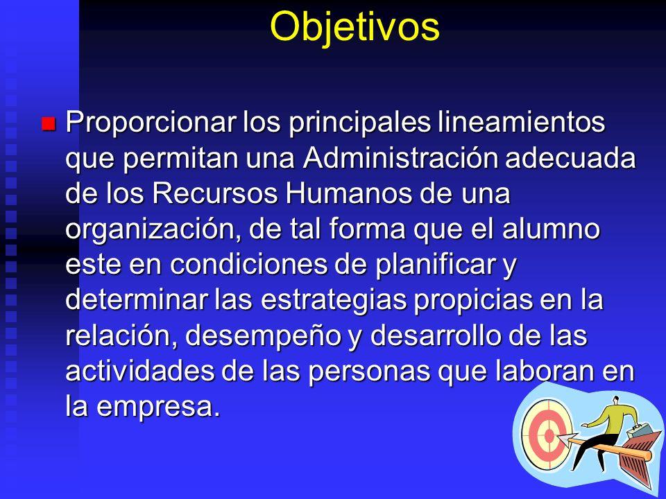 Objetivos Proporcionar los principales lineamientos que permitan una Administración adecuada de los Recursos Humanos de una organización, de tal forma